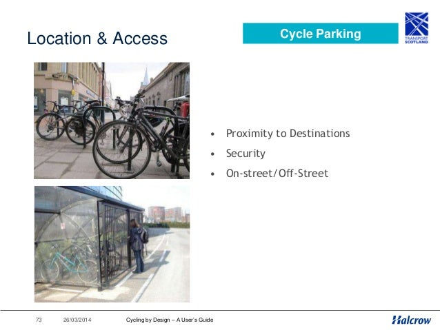 26/03/201474 Detailed Design Cycle Parking Sheffield stands 1.8m Absolute minimum clearance 0.9m 1.2m Desirable Min 1.0m A...