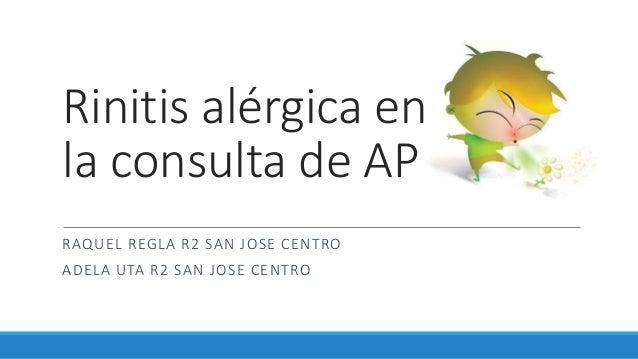 Rinitis alérgica en la consulta de AP RAQUEL REGLA R2 SAN JOSE CENTRO ADELA UTA R2 SAN JOSE CENTRO