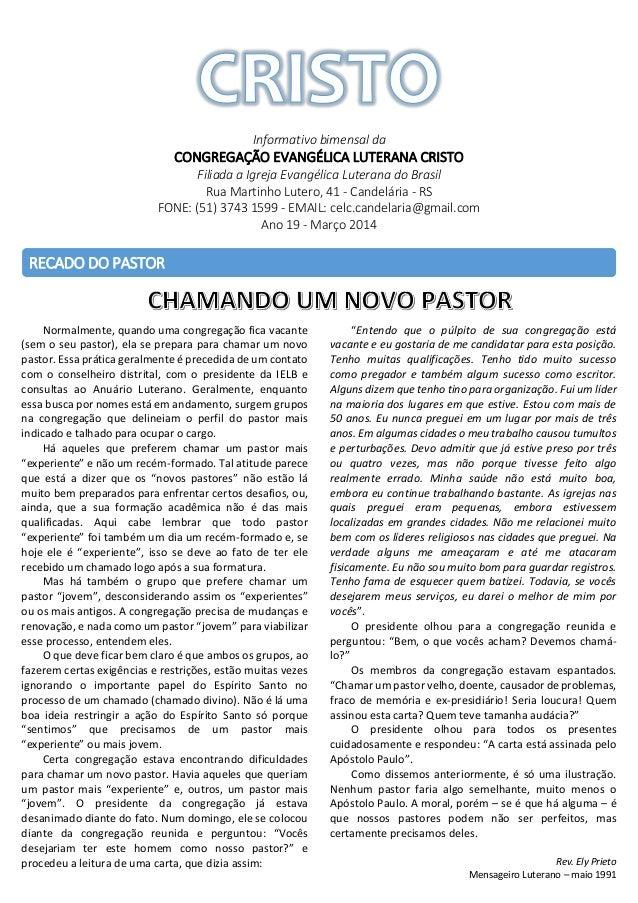 Informativo bimensal da  CONGREGAÇÃO EVANGÉLICA LUTERANA CRISTO Filiada a Igreja Evangélica Luterana do Brasil Rua Martinh...