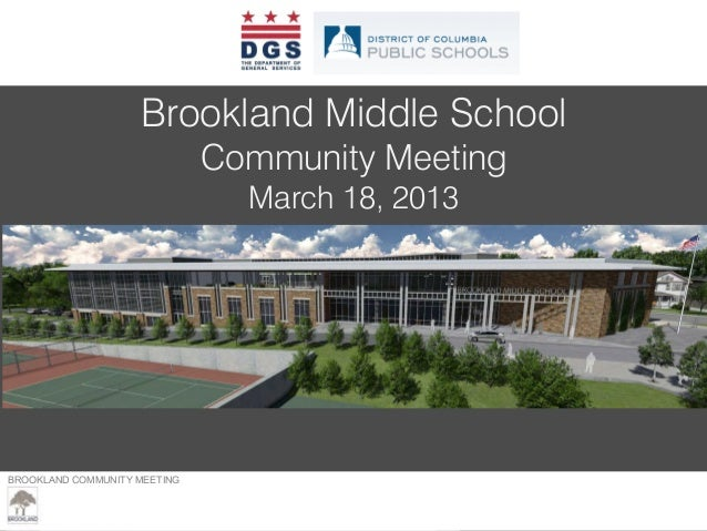 BROOKLAND COMMUNITY MEETING – MARCH 23, 2013 Brookland Middle School Community Meeting March 18, 2013