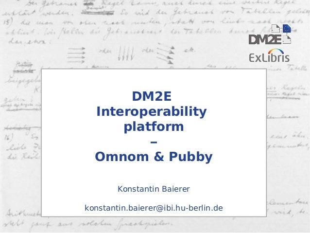2014-03-18 Konstantin Baierer: Omnom & Pubby 1/36 DM2E Interoperability platform – Omnom & Pubby Konstantin Baierer konsta...
