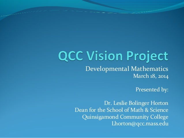 Developmental Mathematics March 18, 2014 Presented by: Dr. Leslie Bolinger Horton Dean for the School of Math & Science Qu...