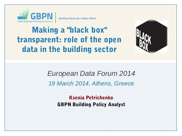 "Making a ""black box"" transparent: role of the open data in the building sector European Data Forum 2014 19 March 2014, Ath..."