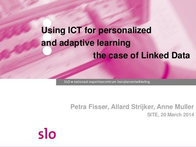 SLO ● nationaal expertisecentrum leerplanontwikkeling Petra Fisser, Allard Strijker, Anne Muller SITE, 20 March 2014 Using...