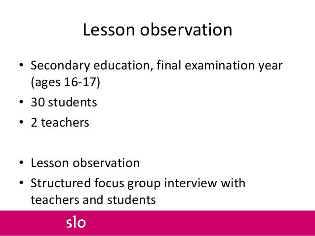 Lesson observation • Secondary education, final examination year (ages 16-17) • 30 students • 2 teachers • Lesson observat...