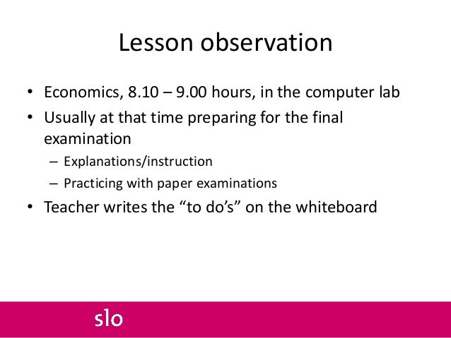 Lesson observation • Economics, 8.10 – 9.00 hours, in the computer lab • Usually at that time preparing for the final exam...