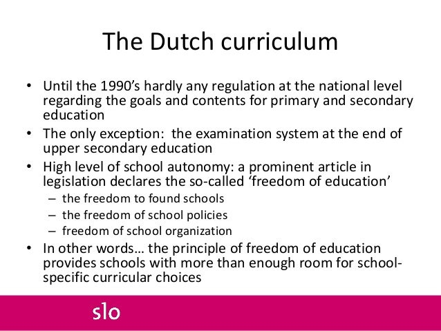 The Dutch curriculum • Until the 1990's hardly any regulation at the national level regarding the goals and contents for p...