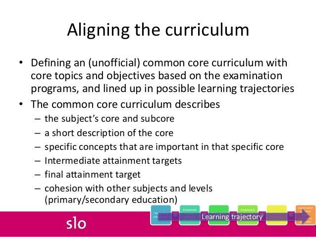 Aligning the curriculum • Defining an (unofficial) common core curriculum with core topics and objectives based on the exa...