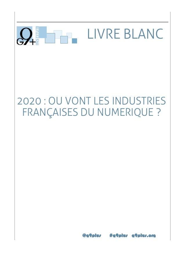 2020 : OU VONT LES INDUSTRIES FRANÇAISES DU NUMERIQUE ? @g9plus #g9plus g9plus.org LIVRE BLANC