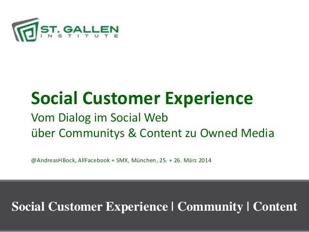 1 Social Customer Experience Vom Dialog im Social Web über Communitys & Content zu Owned Media @AndreasHBock, AllFacebook ...