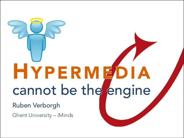 HYPERMEDIA cannot be the engine HYPERMEDIA cannot be the engine Ruben Verborgh Ghent University – iMinds