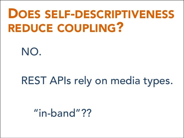 """DOES SELF-DESCRIPTIVENESS REDUCE COUPLING? NO. REST APIs rely on media types. """"in-band""""??"""