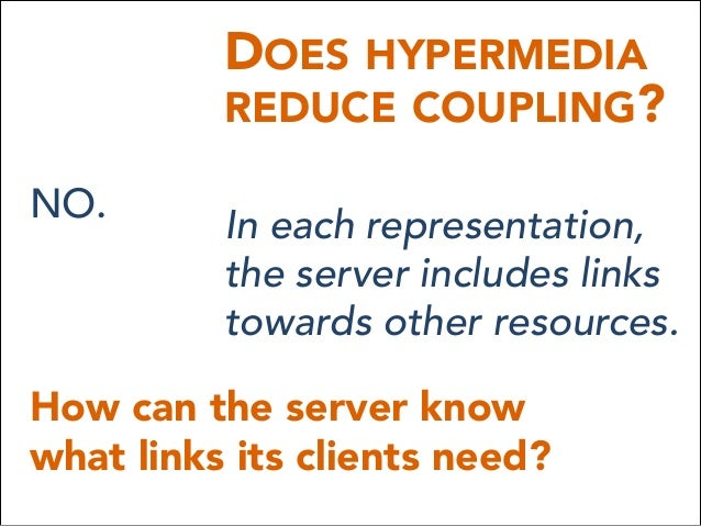 DOES HYPERMEDIA REDUCE COUPLING? In each representation, the server includes links towards other resources. NO. How can th...