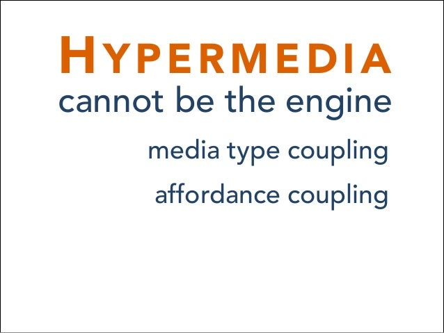 HYPERMEDIA cannot be the engine media type coupling affordance coupling