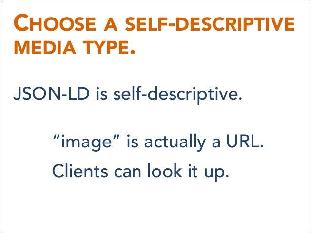 "CHOOSE A SELF-DESCRIPTIVE MEDIA TYPE. JSON-LD is self-descriptive. ""image"" is actually a URL. Clients can look it up."
