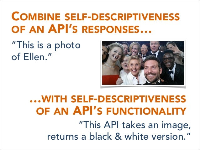 """COMBINE SELF-DESCRIPTIVENESS OF AN API'S RESPONSES… …WITH SELF-DESCRIPTIVENESS OF AN API'S FUNCTIONALITY """"This is a phot..."""
