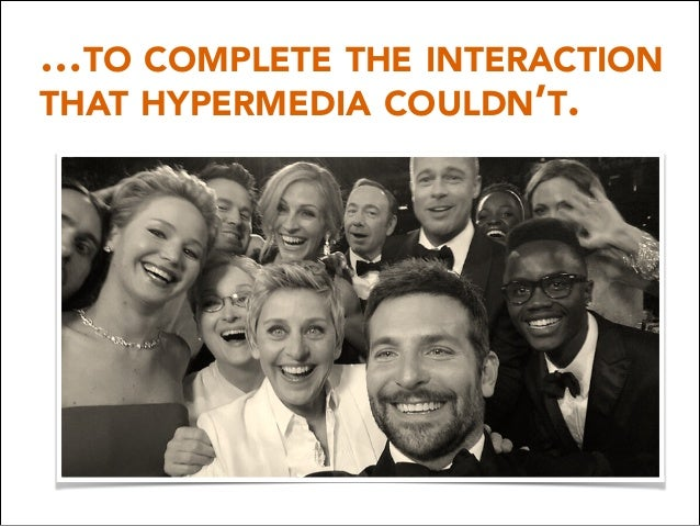 …TO COMPLETE THE INTERACTION THAT HYPERMEDIA COULDN'T.