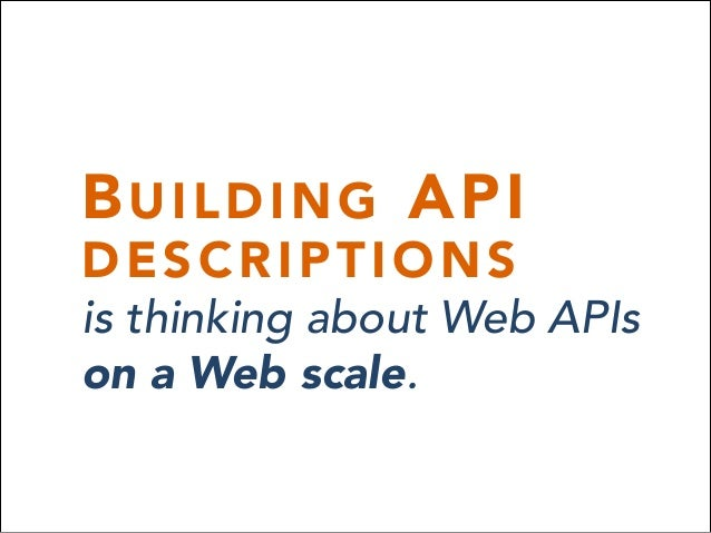 BUILDING API DESCRIPTIONS is thinking about Web APIs on a Web scale.