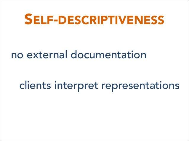 SELF-DESCRIPTIVENESS no external documentation clients interpret representations
