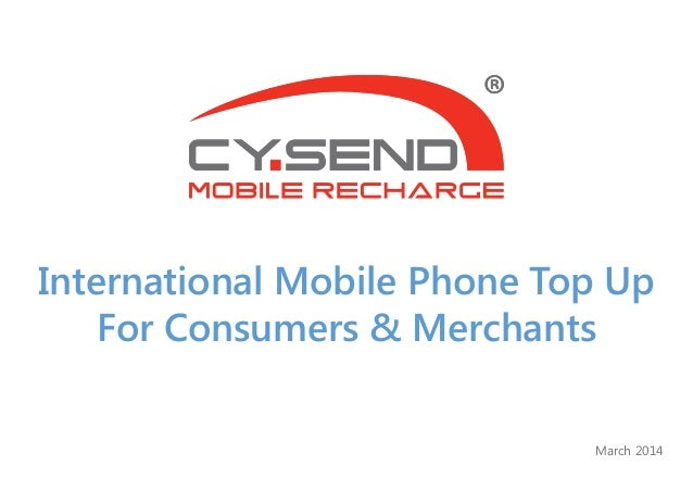 International Mobile Phone Top Up For Consumers & Merchants March 2014
