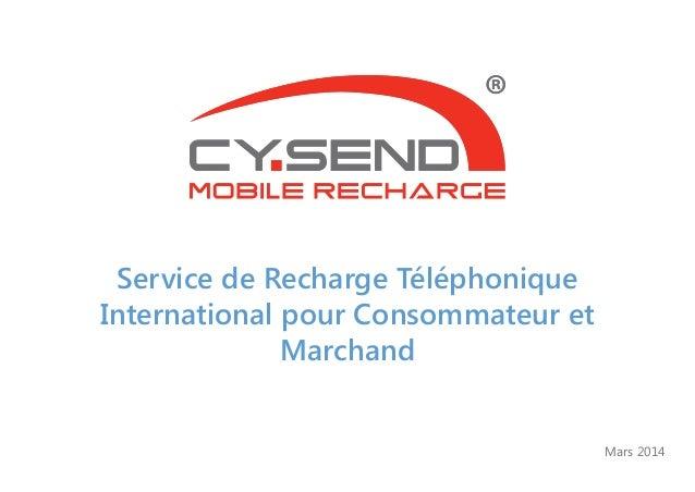 Service de Recharge Téléphonique International pour Consommateur et Marchand Mars 2014