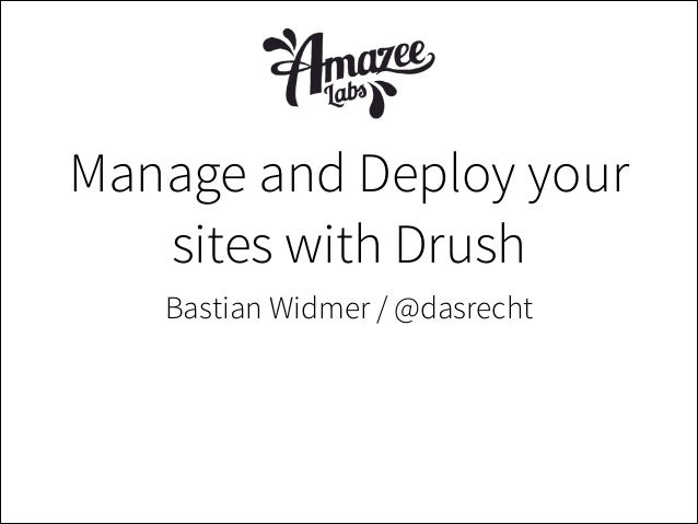 Bastian Widmer / @dasrecht Manage and Deploy your sites with Drush