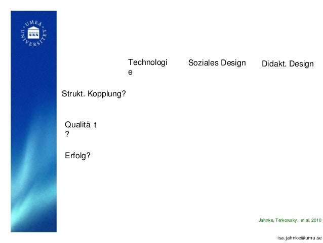 isa.jahnke@umu.se Technologi e Soziales Design Didakt. Design Strukt. Kopplung? Qualitä t ? Erfolg? Jahnke, Terkowsky, et ...
