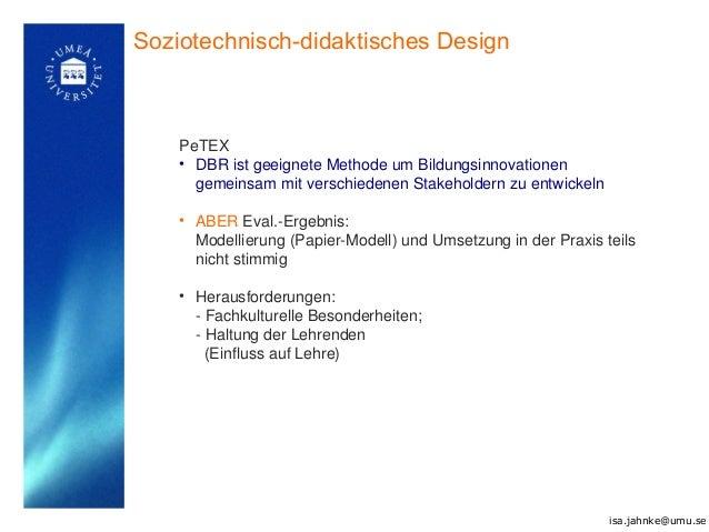 Soziotechnisch-didaktisches Design PeTEX • DBR ist geeignete Methode um Bildungsinnovationen gemeinsam mit verschiedenen S...