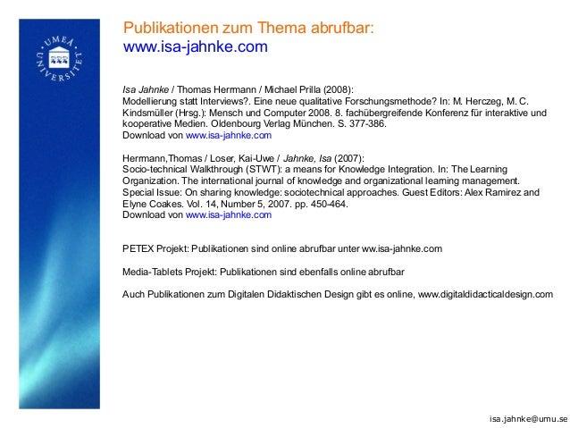 Publikationen zum Thema abrufbar: www.isa-jahnke.com Isa Jahnke / Thomas Herrmann / Michael Prilla (2008): Modellierung st...