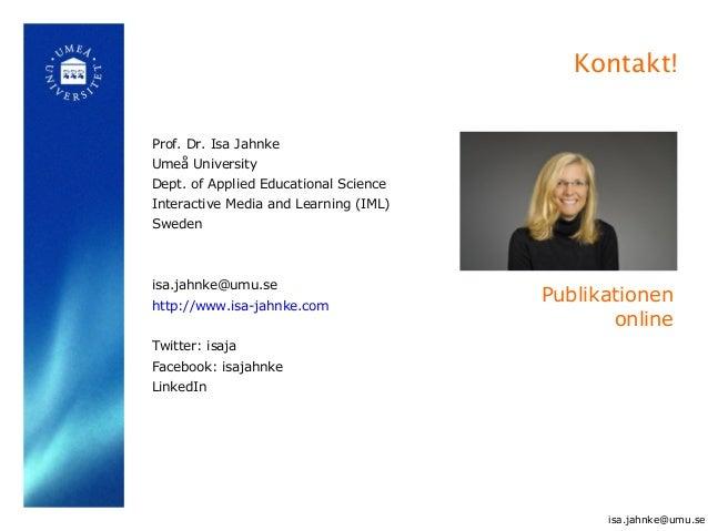 Kontakt! Prof. Dr. Isa Jahnke Umeå University Dept. of Applied Educational Science Interactive Media and Learning (IML) Sw...