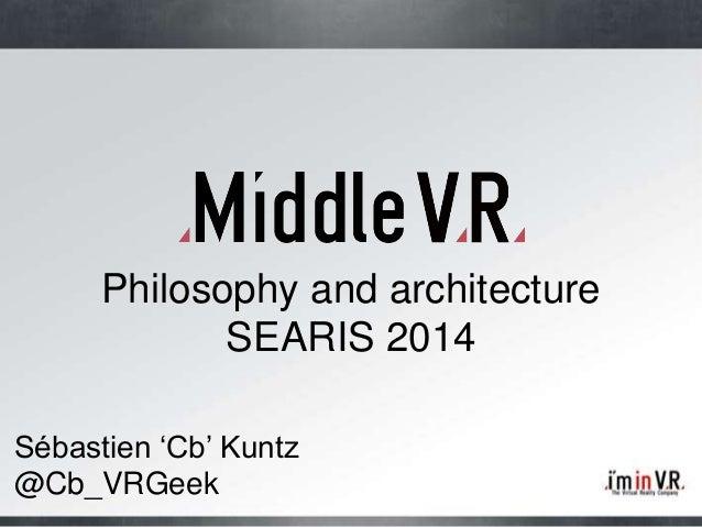 "Sébastien ""Cb"" Kuntz @Cb_VRGeek Philosophy and architecture SEARIS 2014"