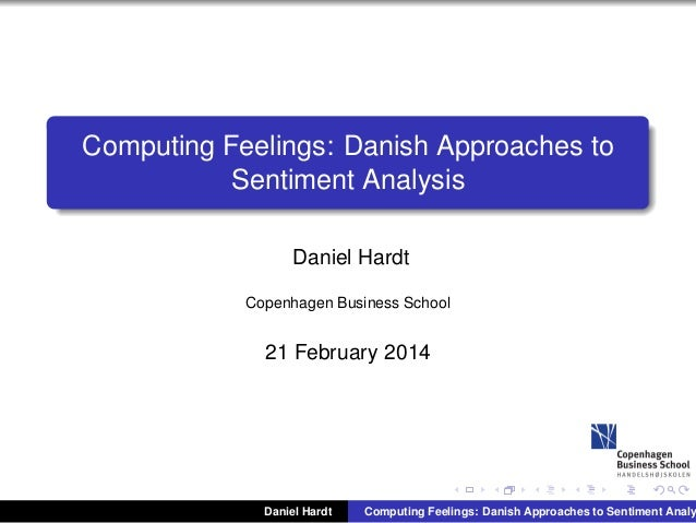 Computing Feelings: Danish Approaches to Sentiment Analysis Daniel Hardt Copenhagen Business School  21 February 2014  Dan...