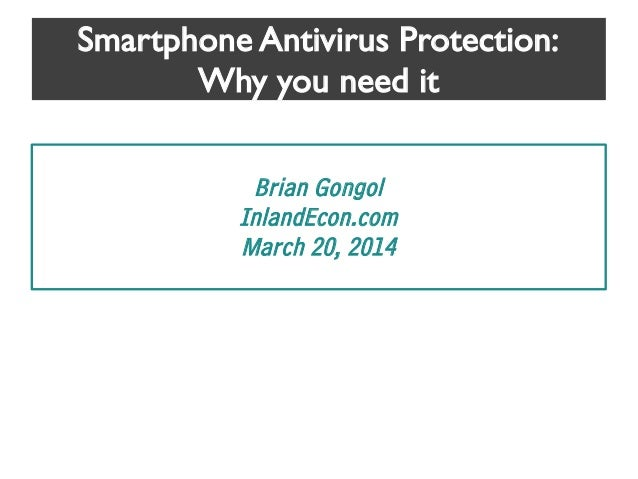 Smartphone Antivirus Protection: Why you need it Brian Gongol InlandEcon.com March 20, 2014