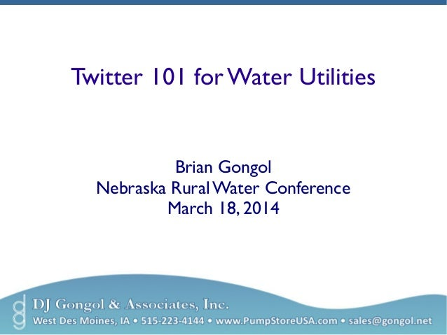 Twitter 101 for Water Utilities  Brian Gongol  Nebraska Rural Water Conference  March 18, 2014