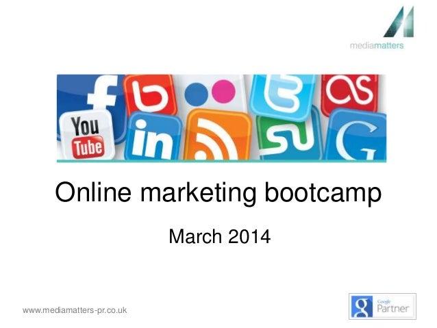 www.mediamatters-pr.co.uk Online marketing bootcamp March 2014