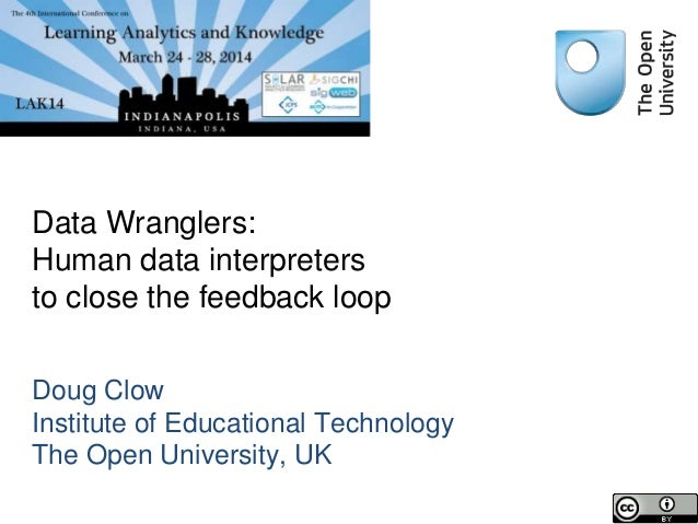 Data Wranglers: Human data interpreters to close the feedback loop Doug Clow Institute of Educational Technology The Open ...