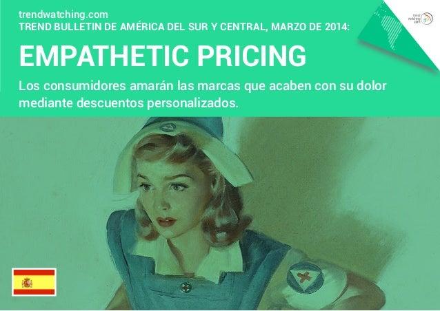 EMPATHETIC PRICING trendwatching.com Trend Bulletin de América del Sur y Central, Marzo de 2014: Los consumidores amarán l...