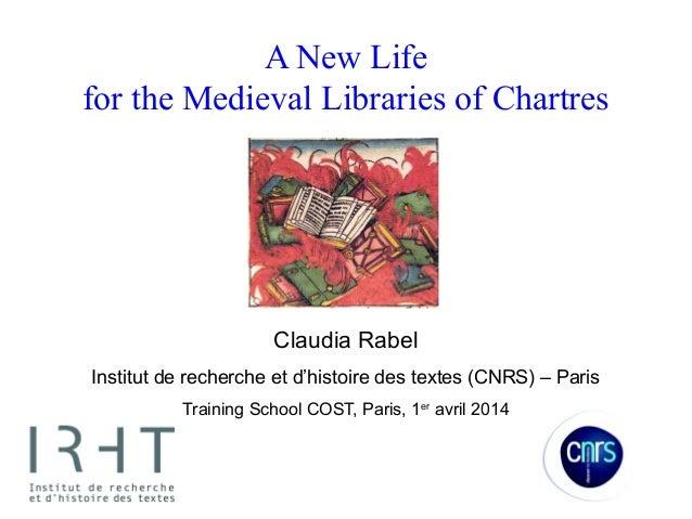 A New Life for the Medieval Libraries of Chartres Claudia Rabel Institut de recherche et d'histoire des textes (CNRS) – Pa...
