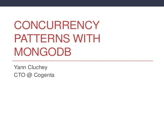 CONCURRENCY PATTERNS WITH MONGODB Yann Cluchey CTO @ Cogenta