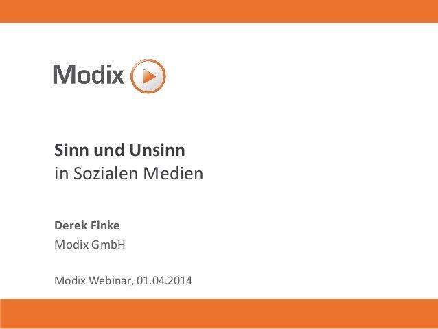 Sinn und Unsinn in Sozialen Medien Derek Finke Modix GmbH Modix Webinar, 01.04.2014