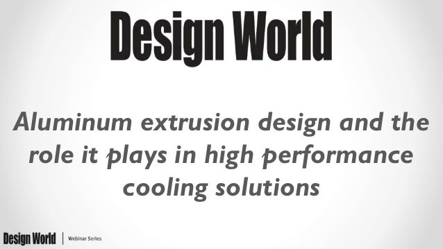 Aluminum extrusion design and the role it plays in high performance cooling solutions