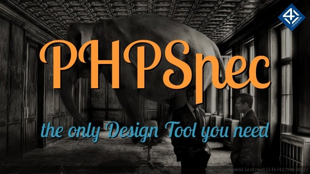 PHPSpec the only Design Tool you need flickr.com/mobilestreetlife/4179063482/