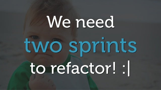 We need two sprints to refactor! :|