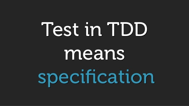 Test in TDD means specification