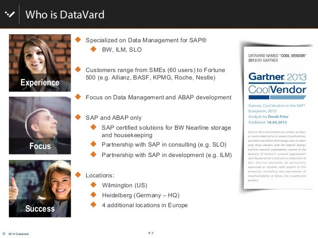 © 2014 DataVard # 3 Who is DataVard ! Specialized on Data Management for SAP® ! BW, ILM, SLO ! Customers range from SM...