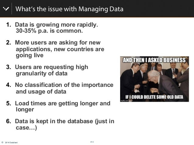 © 2014 DataVard # 4 What's the issue with Managing Data 1. Data is growing more rapidly. 30-35% p.a. is common. 2. More...