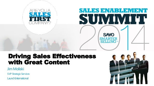 Driving Sales Effectiveness with Great Content Jim Moliski SVPStrategicServices LaunchInternational