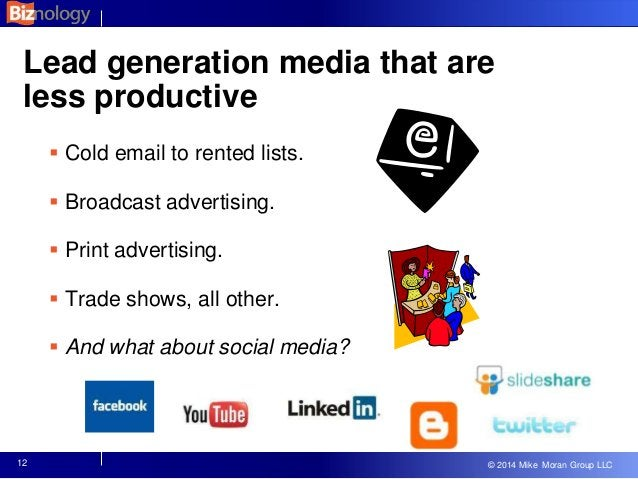 © 2013 Mike Moran Group LLC © 2014 Mike Moran Group LLC Lead generation media that are less productive  Cold email to ren...
