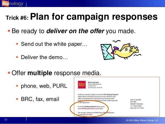 © 2013 Mike Moran Group LLC © 2014 Mike Moran Group LLC Trick #6: Plan for campaign responses  Be ready to deliver on the...
