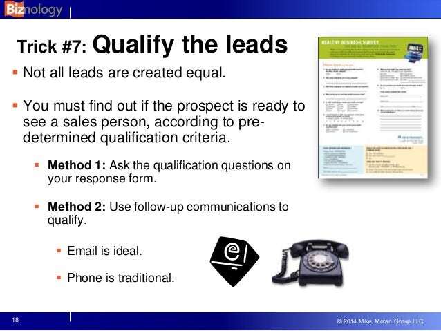 © 2013 Mike Moran Group LLC © 2014 Mike Moran Group LLC 18 Trick #7: Qualify the leads  Not all leads are created equal. ...